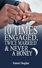 10 TIMES ENGAGED, TWICE MARRIED AND NEVER A HONEYMOON