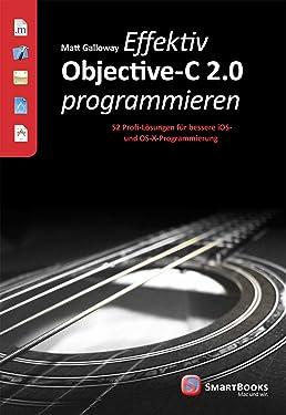 Effektiv Objective-C 2.0 programmieren: 52 Profi-Lösungen für bessere iOS- und OS-X-Programmierung (German Edition)