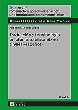 Traducción y terminología en el ámbito biosanitario (inglés  español) (Studien zur romanischen Sprachwissenschaft und interkulturellen Kommunikation nº 74)