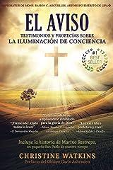 El Aviso: Testimonios y profecías sobre la Iluminación de Conciencia: Testimonios y profecías sobre la Illuminación de Consciencia Paperback