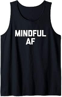 Mindful AF T-Shirt funny saying sarcastic novelty humor cool Tank Top