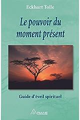Le pouvoir du moment présent: Guide d'éveil spirituel Format Kindle