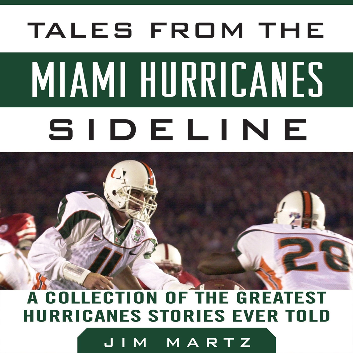 Download Tales From The Miami Hurricanes Sideline: A Collection Of The Greatest Hurricanes Stories Ever Told 