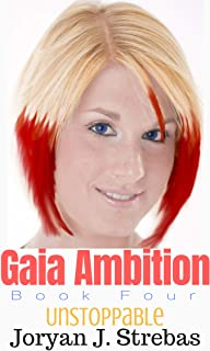 Gaia Ambition: Book Four: Unstoppable