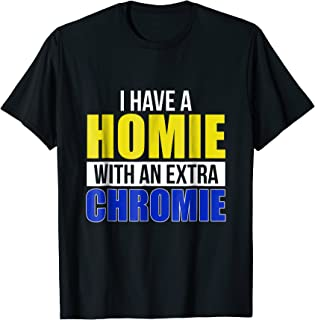 I Have A Homie With An Extra Chromie Down Syndrome T-Shirt