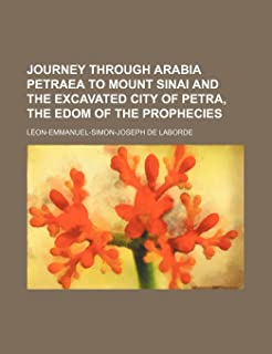 Journey Through Arabia Petraea to Mount Sinai and the Excavated City of Petra, the Edom of the Prophecies