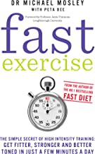 Fast Exercise: The simple secret of high intensity training: get fitter, stronger and better toned in just a few minutes a day (English Edition)