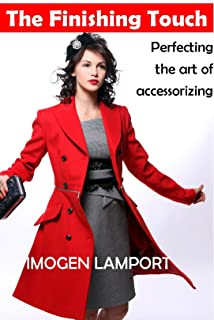 The Finishing Touch: Perfecting the art of accessorizing