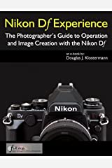 Nikon Df Experience - The Photographer's Guide to Operation and Image Creation with the Nikon Df Kindle Edition