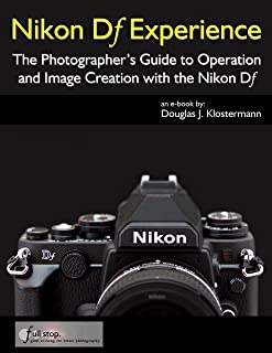 Nikon Df Experience - The Photographer's Guide to Operation and Image Creation with the Nikon Df (English Edition)