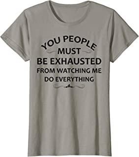 you must be exhausted t shirt