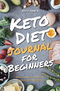 Keep Track Keto Diet Journal for Beginners Meal Planner, Food Log, Journal and Notebook: Ketogenic Diet Food Diary Weight ...