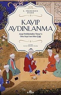 Kayıp Aydınlanma: Arap Fetihlerinden Timur'a Orta Asya'nın Altın Çağı: Arap Fetihlerinden Timur'a Orta Asya'nın Al...