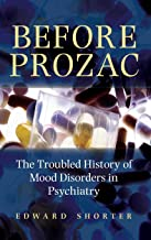 Before Prozac: The Troubled History of Mood Disorders in Psychiatry