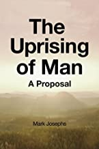 The Uprising of Man: A Proposal