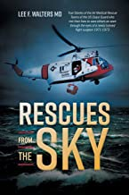Rescues from the Sky: True Stories of the Air Medical Rescue Teams of the US Coast Guard who risk their lives to save othe...