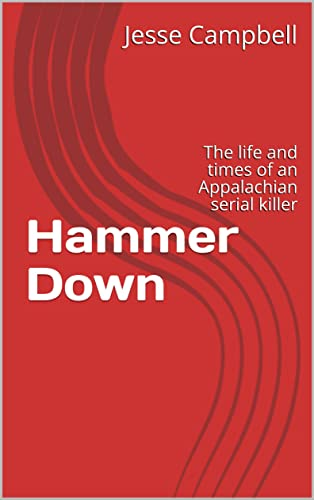 Hammer Down: The life and times of an Appalachian serial killer by ...