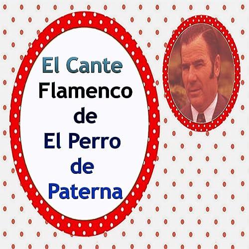 El Cante Flamenco de el Perro de Paterna de El Perro de Paterna en Amazon Music - Amazon.es