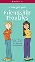 A Smart Girl's Guide: Friendship Troubles (Revised): dealing with fights, being left out, and the whole popularity thing (American Girl)