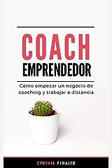 COACH EMPRENDEDOR: Cómo empezar un negocio de coaching y trabajar a distancia (Trilogía Coach) (Spanish Edition) Kindle Edition