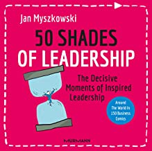 50 Shades of Leadership: The decisive moments of inspired leadership (English Edition)