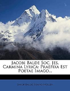 Jacobi Balde Soc. Jes. Carmina Lyrica: Praefixa Est Poetae Imago... (Latin Edition)