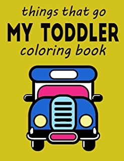 things that go: My Toddler coloring book: bus, car, airplane, bike, car book for kids age 2-5