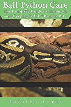 Ball Python Care: The Complete Guide to Caring for and Keeping Ball Pythons as Pets
