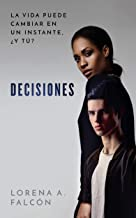 Decisiones: La vida puede cambiar en un instante, ¿y tú? (Spanish Edition)