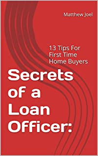 Secrets of a Loan Officer:: 13 Tips For First Time Home Buyers