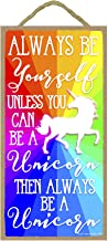 Always Be Yourself Unless You Can Be A Unicorn Then Always Be A Unicorn - 5 x 10 inch Hanging, Wall Art, Decorative Wood Sign Home Decor