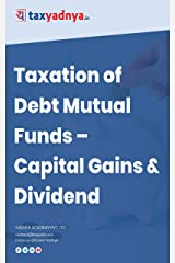 Debt Mutual Fund Taxation: Capital Gains & Dividends (Income Tax) Kindle Edition