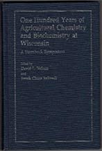 One Hundred Years of Agricultural Chemistry and Biochemistry at Wisconsin: Proceedings of the 13th Annual Steenbock Symposium in Biochemistry, August