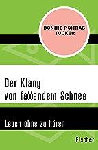 Der Klang von fallendem Schnee: Leben ohne zu hören (German Edition)