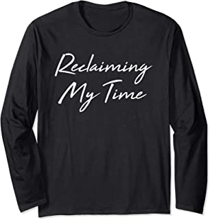 Reclaiming My Time Funny Political Humor Quote Long Sleeve T-Shirt