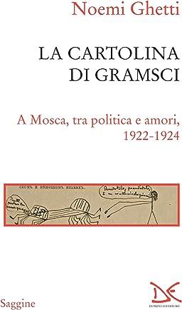 La cartolina di Gramsci: A Mosca, tra politica e amori, 1922-1924