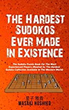 The Hardest Sudokos In Existence: The Sudoku Puzzle Book For The Most Experienced Players (Ranked As The Hardest Sudoku Collection Available In The Western World)