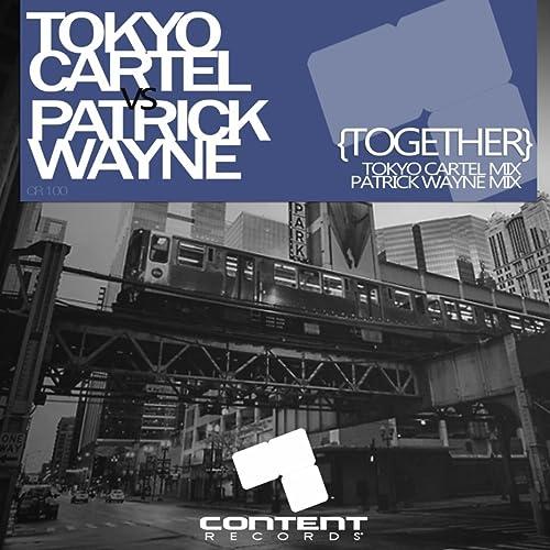 Together (Patrick Wayne Remix) by Tokyo Cartel vs Patrick ...