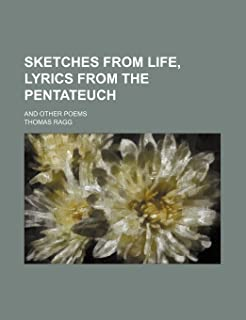 Sketches from Life, Lyrics from the Pentateuch; And Other Poems