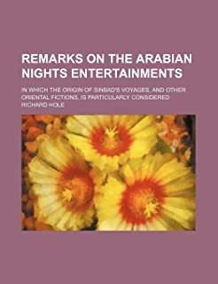 Remarks on the Arabian Nights Entertainments; In Which the Origin of Sinbad's Voyages, and Other Oriental Fictions, Is Par...