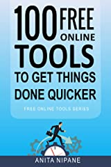 100+ Free Online Tools to Get Things Done Quicker Kindle Edition