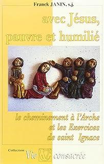 Avec Jésus pauvre et humilie. cheminement a l arche et exercices de st ignace