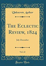 The Eclectic Review, 1824, Vol. 22: July-December (Classic Reprint)