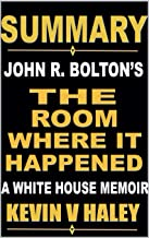 Summary of John R. Bolton's The Room Where It Happened: A White House Memoir (Best Seller Book Summaries 2)