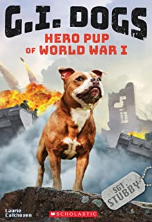 G.I. Dogs: Sergeant Stubby, Hero Pup of World War I (G.I. Dogs #2), Volume 2: Hero Pup of World War I