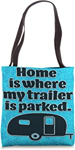 Home is Where My Trailer is Parked Tote Bag