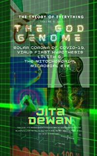 The Theory of Everything Volume II: The God Genome: The Solar Corona of Covid-19, The Virus First Lilith and the Mitochond...