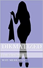 Dikmatized: Erotica Short Stories (About Last Nights: Short Stories Collection Book 1)