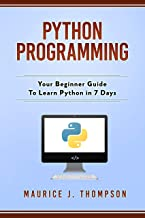 Python Programming: Your Beginner Guide To Learn Python in 7 Days: ( python guide , learning python ,  python programming projects , python tricks , python 3  ) (English Edition)