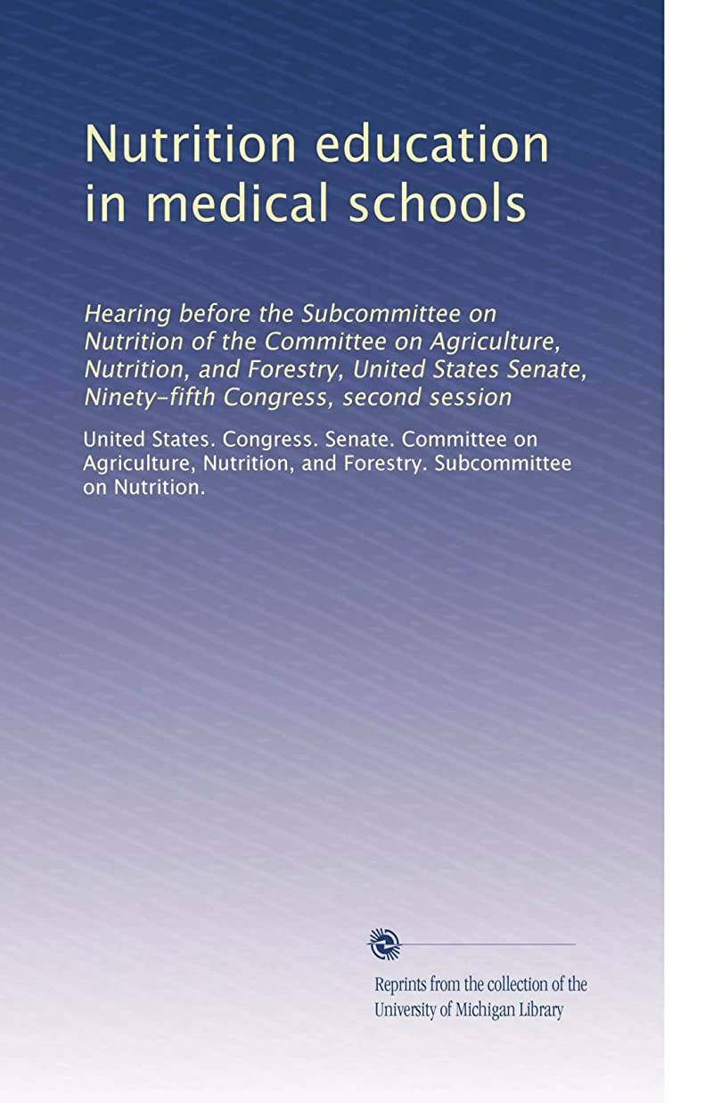 唯一きょうだい過敏なNutrition education in medical schools: Hearing before the Subcommittee on Nutrition of the Committee on Agriculture, Nutrition, and Forestry, United States Senate, Ninety-fifth Congress, second session